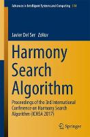 Harmony Search Algorithm Proceedings of the 3rd International Conference on Harmony Search Algorithm (ICHSA 2017) by Javier Del Ser