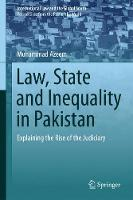 Law, State and Inequality in Pakistan Explaining the Rise of the Judiciary by Muhammad Azeem
