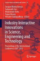 Industry Interactive Innovations in Science, Engineering and Technology Proceedings of the International Conference, I3SET 2016 by Swapan Bhattacharyya