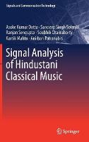 Signal Analysis of Hindustani Classical Music by Asoke Kumar Datta, Sandeep Singh Solanki, Ranjan Sengupta, Soubhik Chakraborty