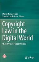 Copyright Law in the Digital World Challenges and Opportunities by Manoj Kumar Sinha