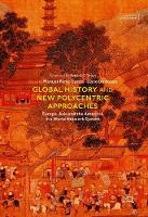 Global History and New Polycentric Approaches Europe, Asia and the Americas in a World Network System (XVI-XIXth centuries) by Manuel Garcia Perez