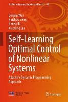 Self-Learning Optimal Control of Nonlinear Systems Adaptive Dynamic Programming Approach by Qinglai Wei, Ruizhuo Song, Benkai Li, Xiaofeng Lin