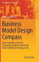 Business Model Design Compass Open Innovation Funnel to Schumpeterian New Combination Business Model Developing Circle by Jinhyo Joseph Yun