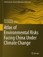 Atlas of Environmental Risks Facing China Under Climate Change by Qiuhong Tang