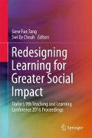Redesigning Learning for Greater Social Impact Taylor's 9th Teaching and Learning Conference 2016 Proceedings by Siew Fun Tang