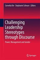Challenging Leadership Stereotypes through Discourse Power, Management and Gender by Cornelia Ilie