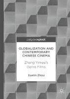 Globalization and Contemporary Chinese Cinema Zhang Yimou's Genre Films by Xuelin Zhou