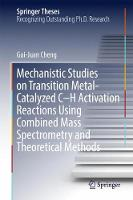 Mechanistic Studies on Transition Metal-Catalyzed C-H Activation Reactions Using Combined Mass Spectrometry and Theoretical Methods by Gui-Juan Cheng