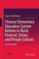 Chinese Elementary Education System Reform in Rural, Pastoral, Ethnic, and Private Schools Six Case Studies by Ling Li