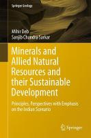 Minerals and Allied Natural Resources and their Sustainable Development Principles, Perspectives with Emphasis on the Indian Scenario by Mihir Deb, Sanjib Chandra Sarkar
