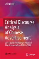 Critical Discourse Analysis of Chinese Advertisement Case Studies of Household Appliance Advertisements from 1981 to 1996 by Chong Wang