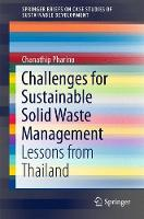 Challenges for Sustainable Solid Waste Management Lessons from Thailand by Chanathip Pharino