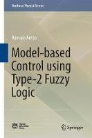 Type-2 Fuzzy Logic Uncertain Systems' Modeling and Control by Romulo Antao, Alexandre Mota, Rui Escadas Martins, Jose Tenreiro Machado