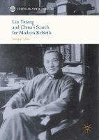 Lin Yutang and China's Search for Modern Rebirth by Qian Suoqiao