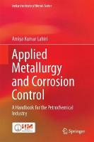 Applied Metallurgy and Corrosion Control A Handbook for the Petrochemical Industry by Amiya Kumar Lahiri