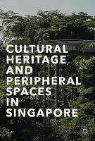Cultural Heritage and Peripheral Spaces in Singapore by Tai-Wei Lim