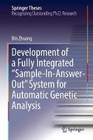 Development of a Fully Integrated Sample-In-Answer-Out System for Automatic Genetic Analysis by Bin Zhuang