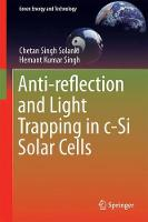 Anti-Reflection and Light Trapping in c-Si Solar Cells by Chetan Singh Solanki, Hemant Kumar Singh