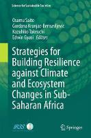 Strategies for Building Resilience against Climate and Ecosystem Changes in Sub-Saharan Africa by Osamu Saito