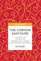 The Cordon Sanitaire A Single Law Governing Development in East Asia and the Arab World by Ali Kadri