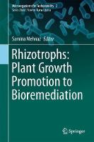 Rhizotrophs: Plant Growth Promotion to Bioremediation by Samina Mehnaz