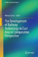 The Development of Railway Technology in East Asia in Comparative Perspective by Minoru Sawai
