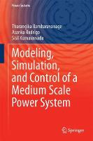 Modeling, Simulation, and Control of a Medium Scale Power System by Sisil Kumarawadu