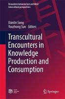 Transcultural Encounters in Knowledge Production and Consumption by Xianlin Song
