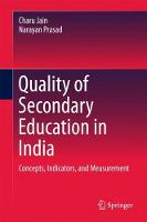 Quality of Secondary Education in India Concepts, Indicators, and Measurement by Charu Jain, Narayan Prasad