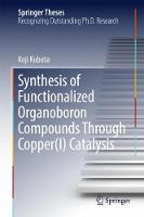 Synthesis of Functionalized Organoboron Compounds Through Copper(I) Catalysis by Koji Kubota