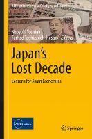 Japan's Lost Decade Lessons for Asian Economies by Naoyuki Yoshino