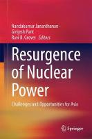 Resurgence of Nuclear Power Challenges and Opportunities for Asia by Girijesh Pant