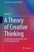 A Theory of Creative Thinking Construction and Verification of the Dual Circulation Model by Kekang He