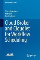 Cloud Broker and Cloudlet for Workflow Scheduling by Chan-Hyun Youn