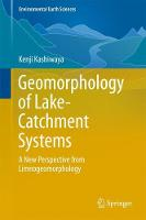 Geomorphology of Lake-Catchment Systems A New Perspective from Limnogeomorphology by Kenji Kashiwaya