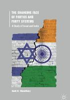 The Changing Face of Parties and Party Systems A Study of Israel and India by Sunil K. Choudhary