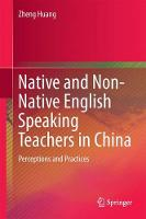 Native and Non-Native English Speaking Teachers in China Perceptions and Practices by Zheng Huang