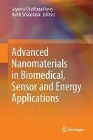Advanced Nanomaterials in Biomedical, Sensor and Energy Applications by Jayeeta Chattopadhyay