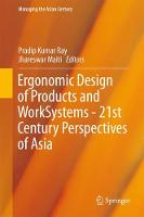 Ergonomic Design of Products and Worksystems - 21st Century Perspectives of Asia by Pradip Kumar Ray