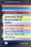 Community-Based Reconstruction of Society University Involvement and Lessons from East Japan Compared with Those from Kobe, Aceh, and Sichuan by Akihiko Hokugo