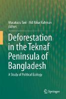 Deforestation in the Teknaf Peninsula of Bangladesh A Study of Political Ecology by Masakazu Tani