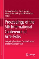 Proceedings of the 6th International Conference of Arte-Polis Imagining Experience: Creative Tourism and the Making of Place by Christopher Silver