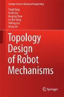 Topology Design of Robot Mechanisms by Tingli Yang, Anxin Liu, Huiping Shen, Lu-Bin Hang