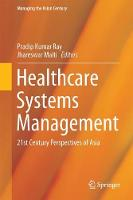 Healthcare Systems Management: Methodologies and Applications 21st Century Perspectives of Asia by Pradip Kumar Ray
