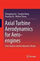 Axial Turbine Aerodynamics for Aero-engines Flow Analysis and Aerodynamics Design by Zhengping Zou, Songtao Wang, Huoxing Liu, Weihao Zhang