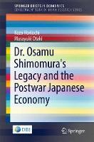 Dr. Osamu Shimomura's Legacy and the Postwar Japanese Economy by Kozo Horiuchi, Masayuki Otaki