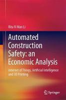 An Economic Analysis on Automated Construction Safety Internet of Things, Artificial Intelligence and 3D Printing by Rita Yi Man Li