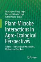 Plant-Microbe Interactions in Agro-Ecological Perspectives Volume 1: Fundamental Mechanisms, Methods and Functions by Dhananjaya Pratap Singh