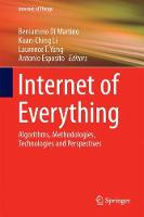Internet of Everything Algorithms, Methodologies, Technologies and Perspectives by Beniamino Di Martino